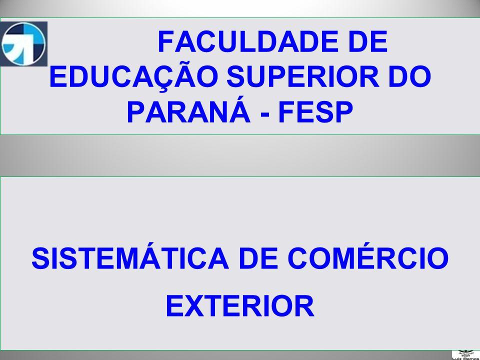 FACULDADE DE EDUCAÇÃO SUPERIOR DO PARANÁ - FESP SISTEMÁTICA DE COMÉRCIO EXTERIOR