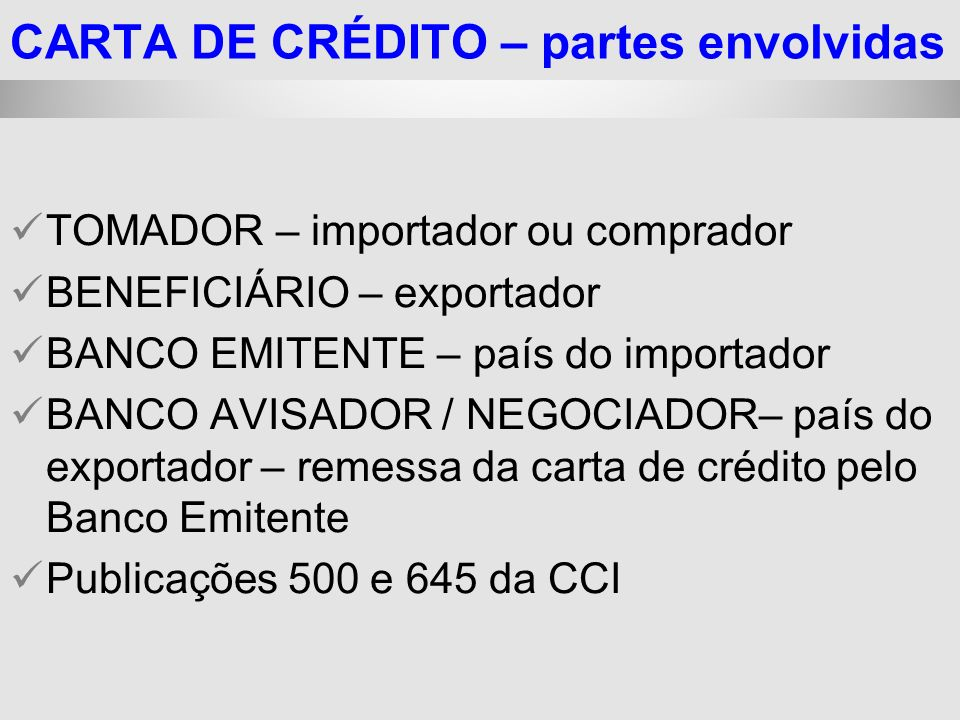 25/1/2014 TOMADOR – importador ou comprador BENEFICIÁRIO – exportador BANCO EMITENTE – país do importador BANCO AVISADOR / NEGOCIADOR– país do exporta