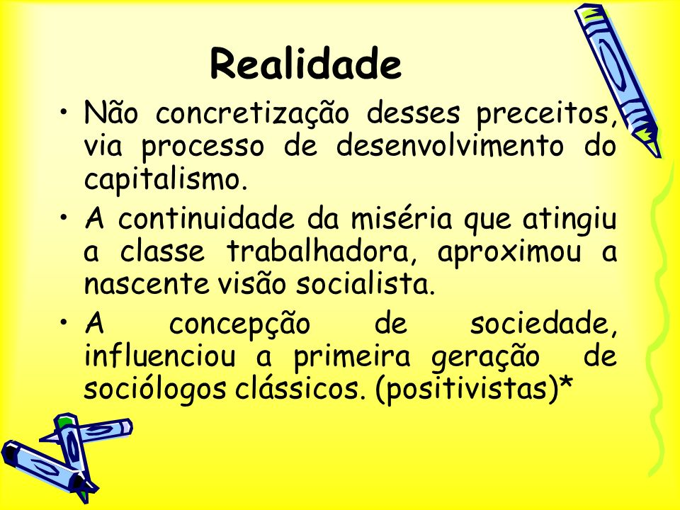 Realidade Não concretização desses preceitos, via processo de desenvolvimento do capitalismo. A continuidade da miséria que atingiu a classe trabalhad