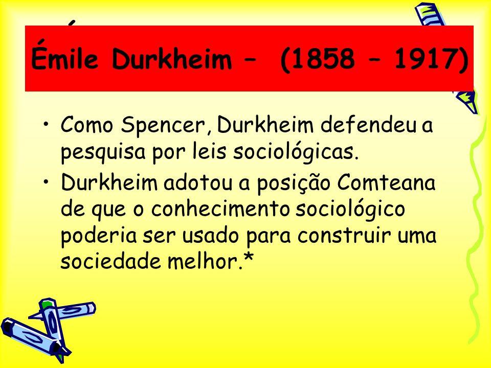 Émile Durkheim – A tradição Francesa Como Spencer, Durkheim defendeu a pesquisa por leis sociológicas. Durkheim adotou a posição Comteana de que o con