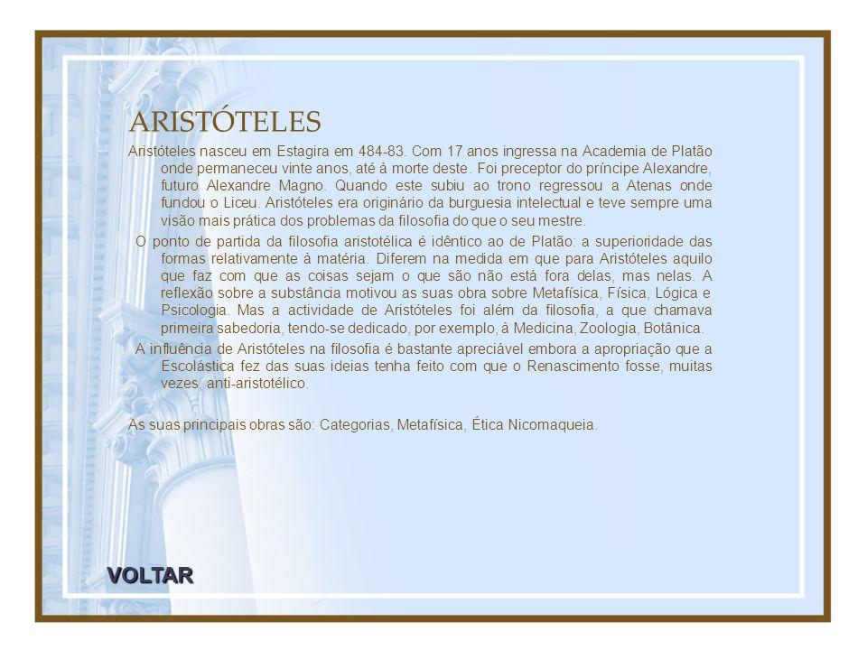 ARISTÓTELES Aristóteles nasceu em Estagira em 484-83. Com 17 anos ingressa na Academia de Platão onde permaneceu vinte anos, até à morte deste. Foi pr