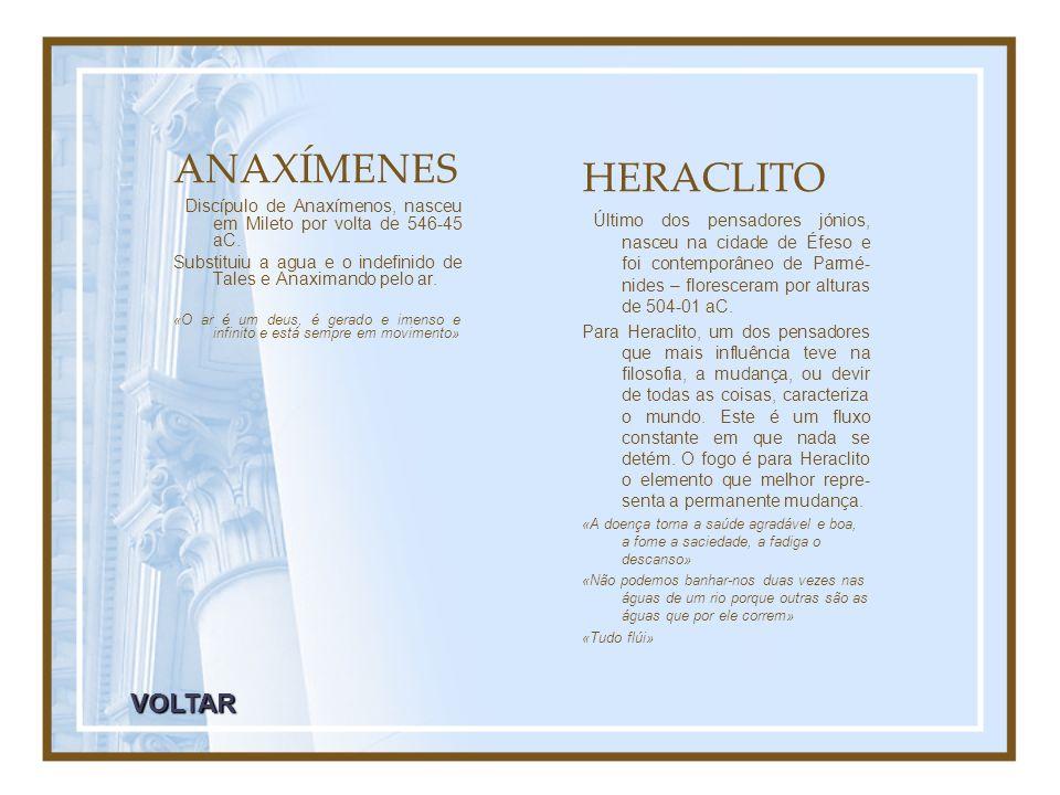 ANAXÍMENES Discípulo de Anaxímenos, nasceu em Mileto por volta de 546-45 aC. Substituiu a agua e o indefinido de Tales e Anaximando pelo ar. «O ar é u