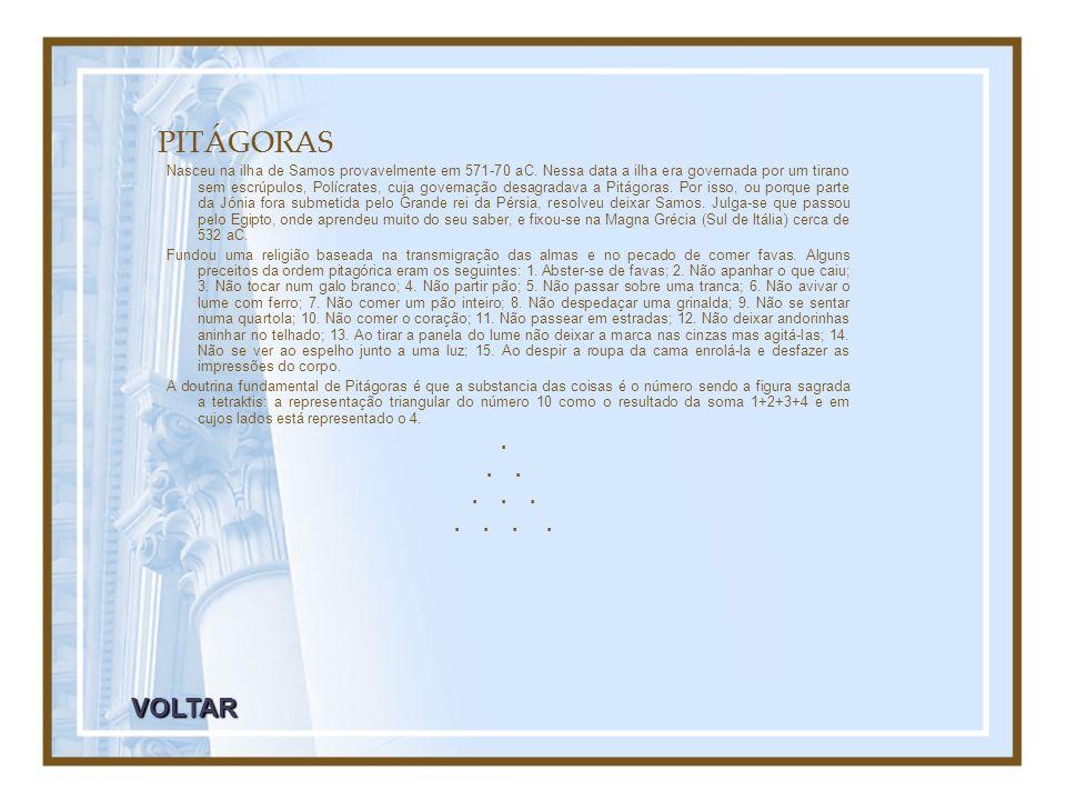 PITÁGORAS Nasceu na ilha de Samos provavelmente em 571-70 aC. Nessa data a ilha era governada por um tirano sem escrúpulos, Polícrates, cuja governaçã