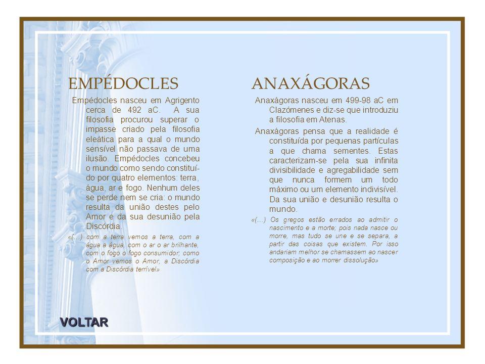 EMPÉDOCLES Empédocles nasceu em Agrigento cerca de 492 aC. A sua filosofia procurou superar o impasse criado pela filosofia eleática para a qual o mun