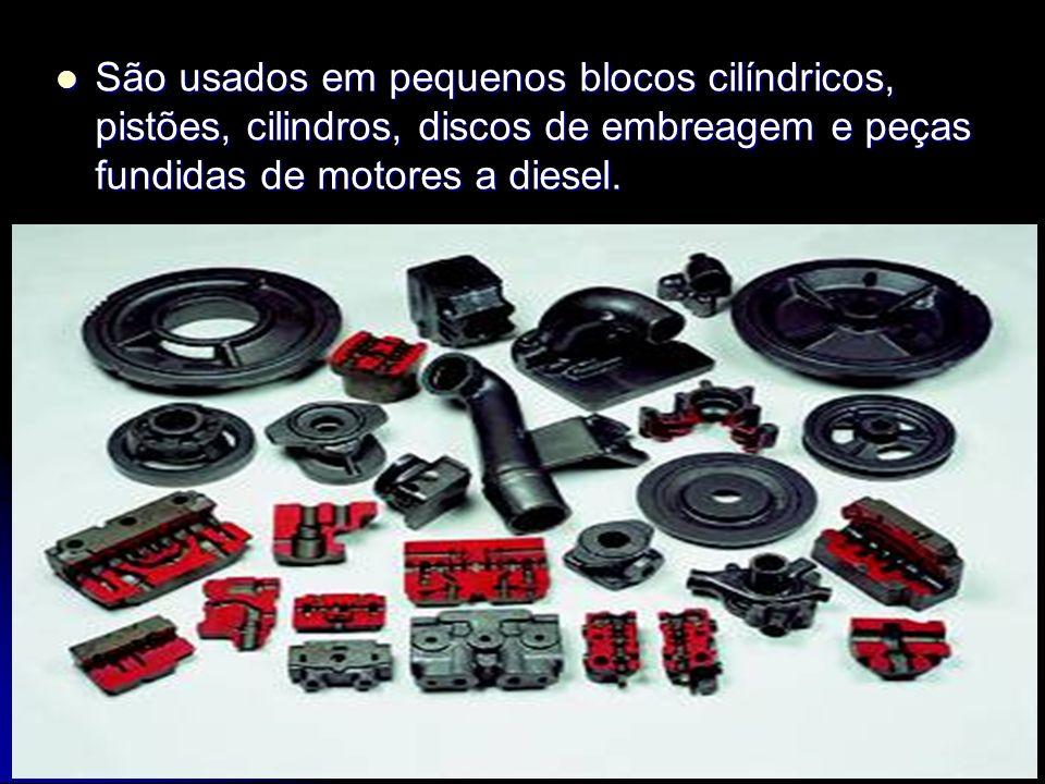 São usados em pequenos blocos cilíndricos, pistões, cilindros, discos de embreagem e peças fundidas de motores a diesel.