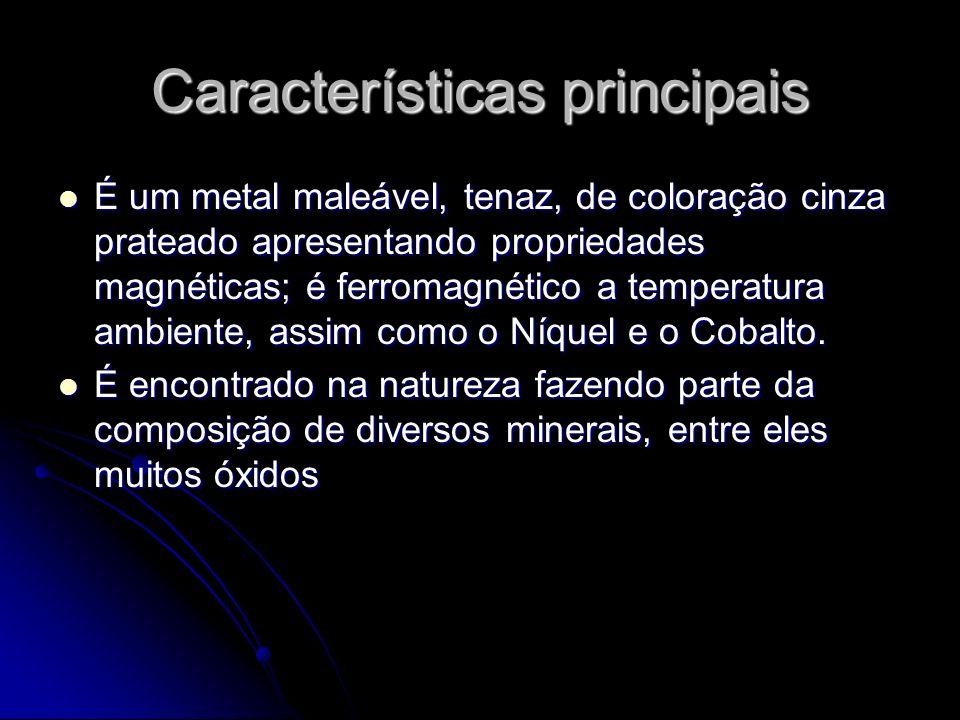 Características principais É um metal maleável, tenaz, de coloração cinza prateado apresentando propriedades magnéticas; é ferromagnético a temperatura ambiente, assim como o Níquel e o Cobalto.