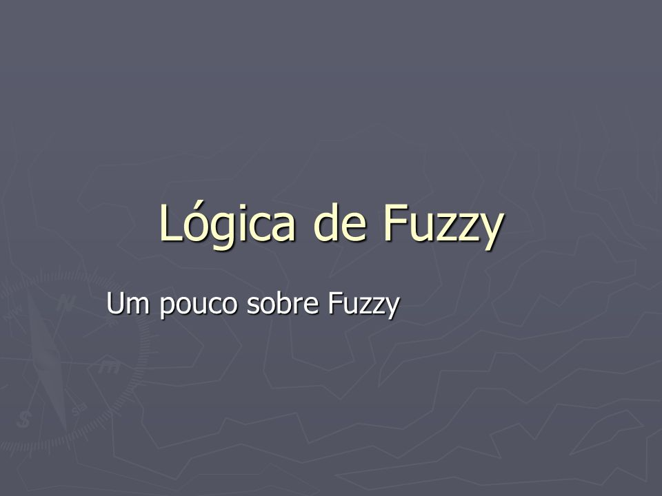 Lógica de Fuzzy Um pouco sobre Fuzzy