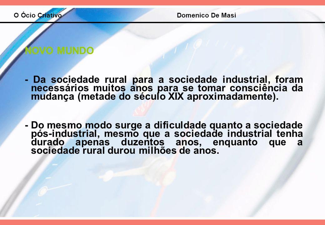 O Ócio Criativo Domenico De Masi NOVO MUNDO - Da sociedade rural para a sociedade industrial, foram necessários muitos anos para se tomar consciência