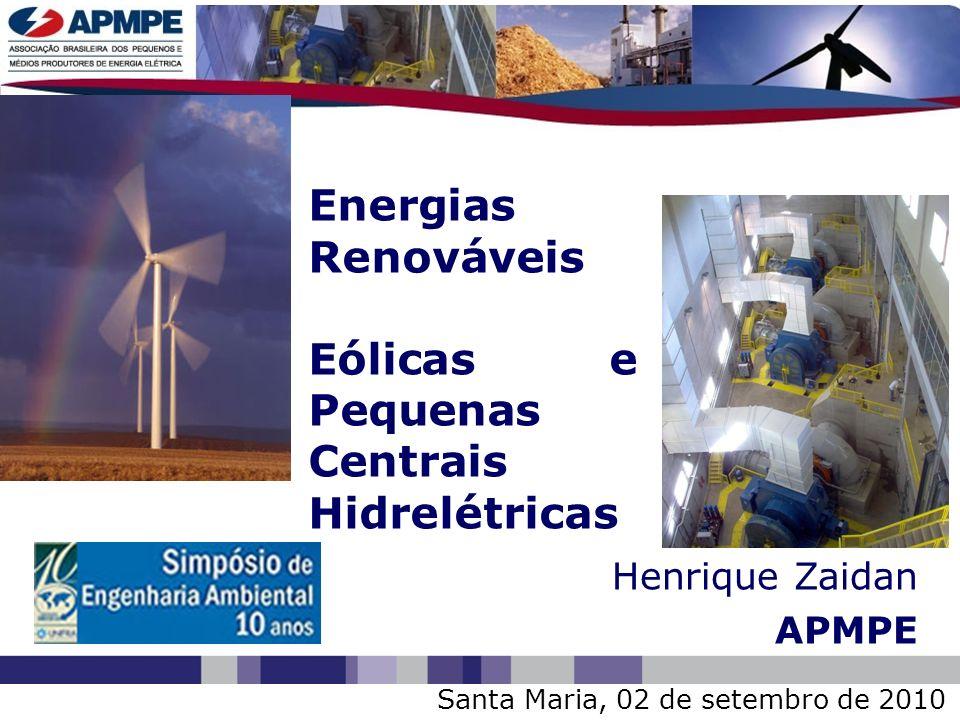 Santa Maria, 02 de setembro de 2010 Henrique Zaidan APMPE Energias Renováveis Eólicas e Pequenas Centrais Hidrelétricas