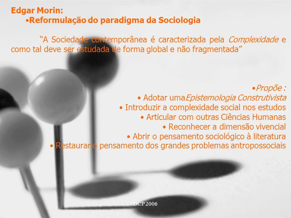 DCP 2006 Perspectiva Pós-Moderna da Sociologia Varia entre a posição anárquica de Baudrillard e a desconstrucionista de Foucault Baudrillard O Mundo é dominado pelos novos mídia que nos desligam do passado e criam um mundo caótico e vazio.