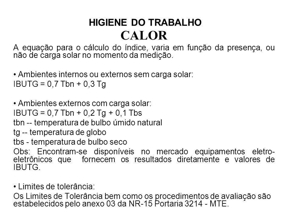 HIGIENE DO TRABALHO CALOR A equação para o cálculo do índice, varia em função da presença, ou não de carga solar no momento da medição. Ambientes inte