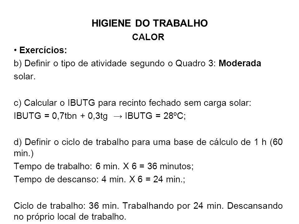 HIGIENE DO TRABALHO CALOR Exercícios: b) Definir o tipo de atividade segundo o Quadro 3: Moderada solar. c) Calcular o IBUTG para recinto fechado sem