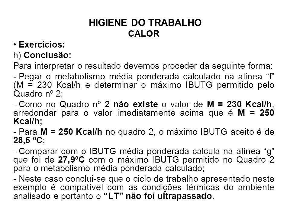 HIGIENE DO TRABALHO CALOR Exercícios: h) Conclusão: Para interpretar o resultado devemos proceder da seguinte forma: - Pegar o metabolismo média ponde