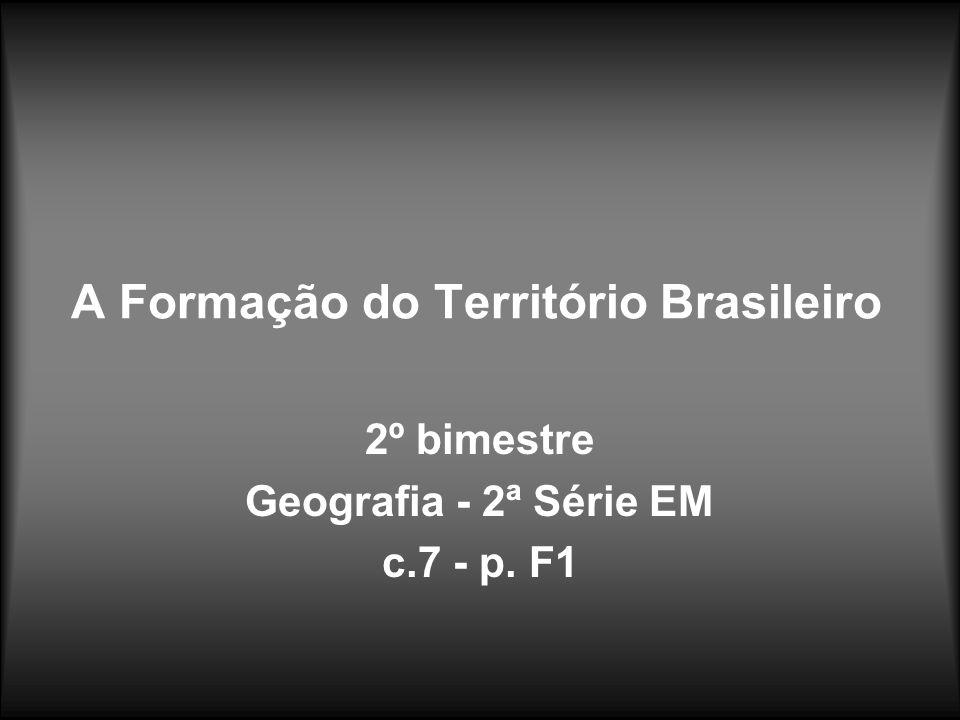 A Formação do Território Brasileiro 2º bimestre Geografia - 2ª Série EM c.7 - p. F1