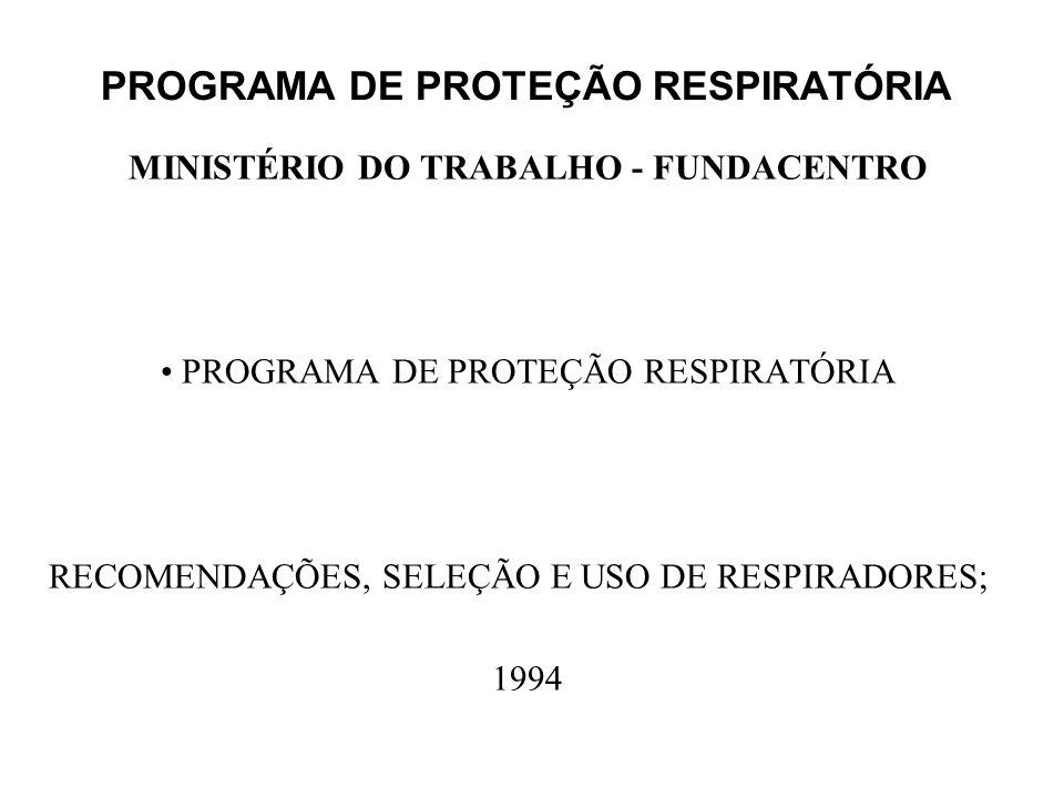 PROGRAMA DE PROTEÇÃO RESPIRATÓRIA MINISTÉRIO DO TRABALHO - FUNDACENTRO PROGRAMA DE PROTEÇÃO RESPIRATÓRIA RECOMENDAÇÕES, SELEÇÃO E USO DE RESPIRADORES;