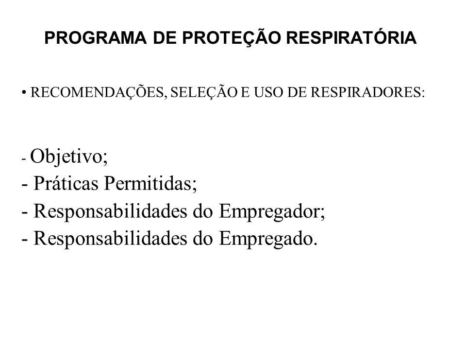 PROGRAMA DE PROTEÇÃO RESPIRATÓRIA RECOMENDAÇÕES, SELEÇÃO E USO DE RESPIRADORES: - Objetivo; - Práticas Permitidas; - Responsabilidades do Empregador;