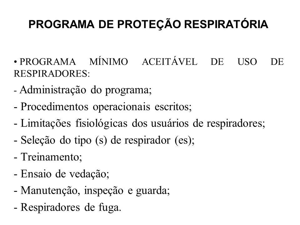 PROGRAMA DE PROTEÇÃO RESPIRATÓRIA PROGRAMA MÍNIMO ACEITÁVEL DE USO DE RESPIRADORES : - Administração do programa; - Procedimentos operacionais escrito