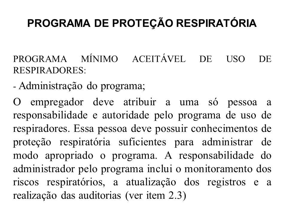 PROGRAMA DE PROTEÇÃO RESPIRATÓRIA PROGRAMA MÍNIMO ACEITÁVEL DE USO DE RESPIRADORES : - Administração do programa; O empregador deve atribuir a uma só