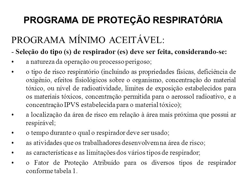 PROGRAMA DE PROTEÇÃO RESPIRATÓRIA PROGRAMA MÍNIMO ACEITÁVEL: - Seleção do tipo (s) de respirador (es) deve ser feita, considerando-se: a natureza da o
