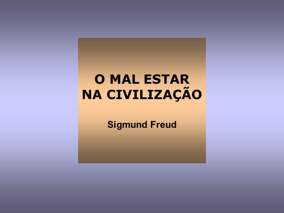 O MAL ESTAR NA CIVILIZAÇÃO Sigmund Freud