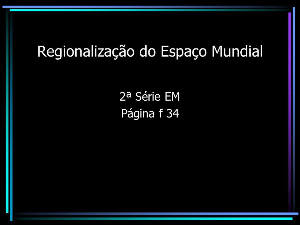 Regionalização do Espaço Mundial 2ª Série EM Página f 34