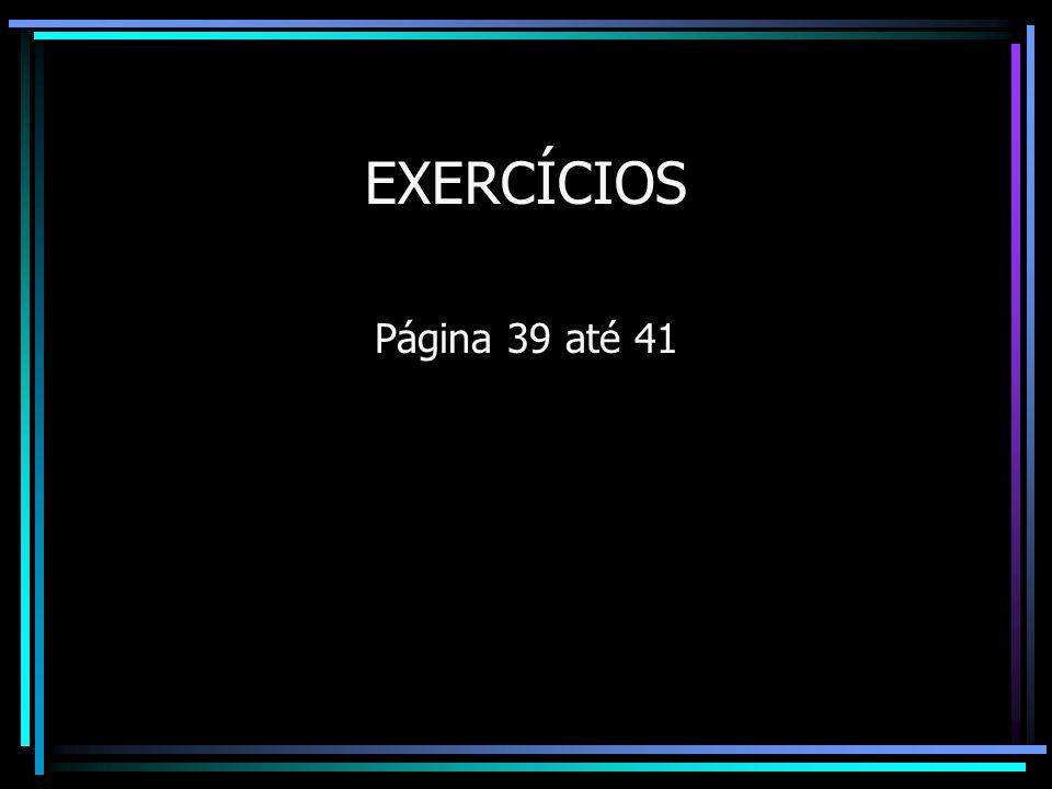 EXERCÍCIOS Página 39 até 41