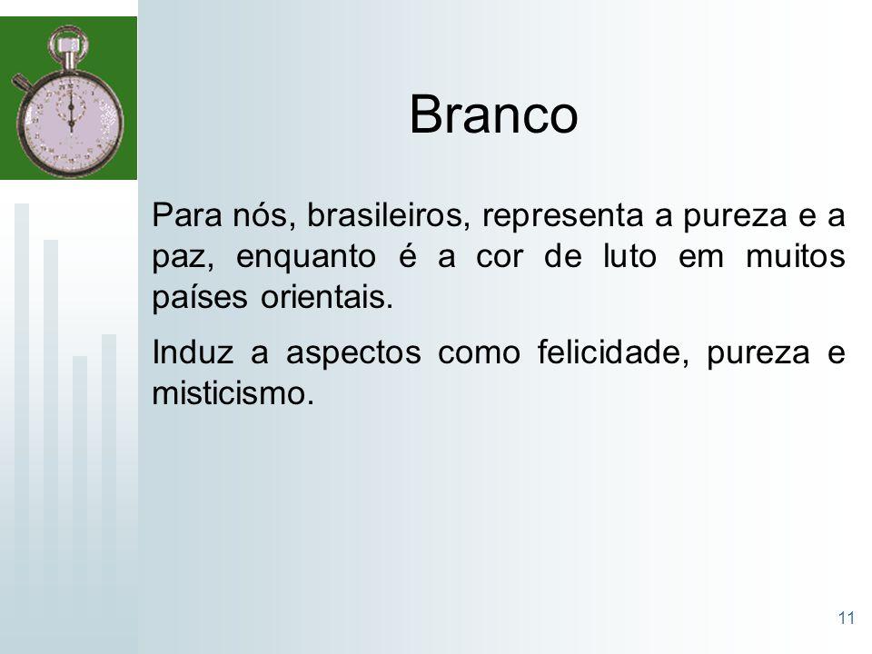 11 Branco Para nós, brasileiros, representa a pureza e a paz, enquanto é a cor de luto em muitos países orientais. Induz a aspectos como felicidade, p