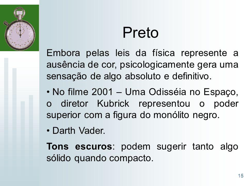 15 Preto Embora pelas leis da física represente a ausência de cor, psicologicamente gera uma sensação de algo absoluto e definitivo. No filme 2001 – U