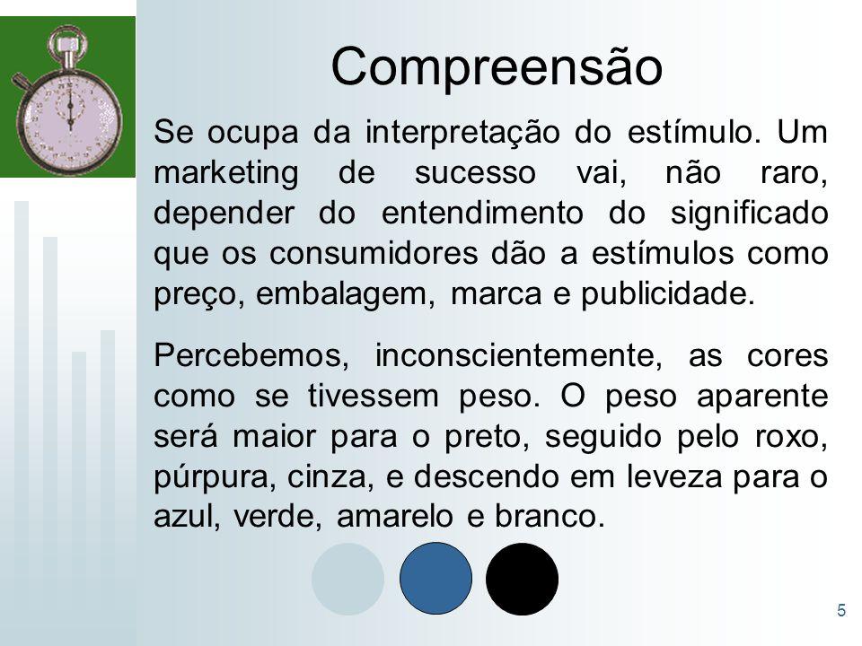 5 Compreensão Se ocupa da interpretação do estímulo. Um marketing de sucesso vai, não raro, depender do entendimento do significado que os consumidore