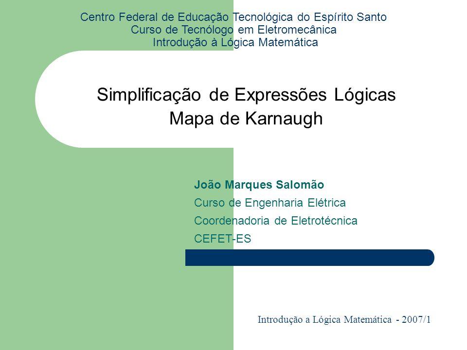Simplificação de Expressões Lógicas Mapa de Karnaugh Centro Federal de Educação Tecnológica do Espírito Santo Curso de Tecnólogo em Eletromecânica Int