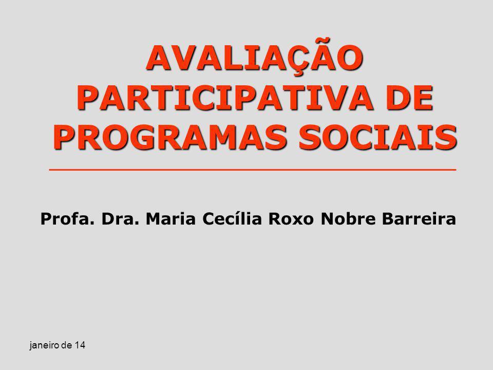janeiro de 14 AVALIA Ç ÃO PARTICIPATIVA DE PROGRAMAS SOCIAIS Profa. Dra. Maria Cecília Roxo Nobre Barreira