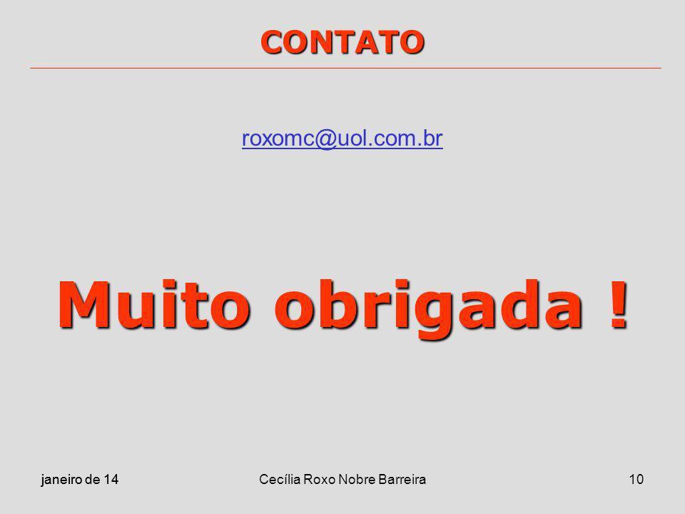 janeiro de 14 Cecília Roxo Nobre Barreira10 CONTATO roxomc@uol.com.br Muito obrigada !