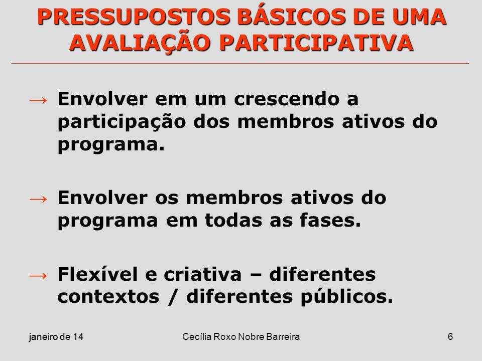 janeiro de 14 Cecília Roxo Nobre Barreira6 PRESSUPOSTOS BÁSICOS DE UMA AVALIAÇÃO PARTICIPATIVA Envolver em um crescendo a participação dos membros ati