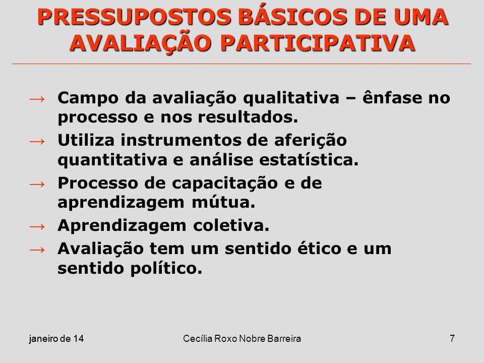 janeiro de 14 Cecília Roxo Nobre Barreira7 PRESSUPOSTOS BÁSICOS DE UMA AVALIAÇÃO PARTICIPATIVA Campo da avaliação qualitativa – ênfase no processo e n