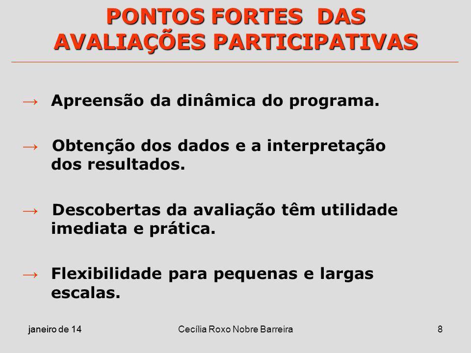 janeiro de 14 Cecília Roxo Nobre Barreira8 PONTOS FORTES DAS AVALIAÇÕES PARTICIPATIVAS Apreensão da dinâmica do programa. Obtenção dos dados e a inter