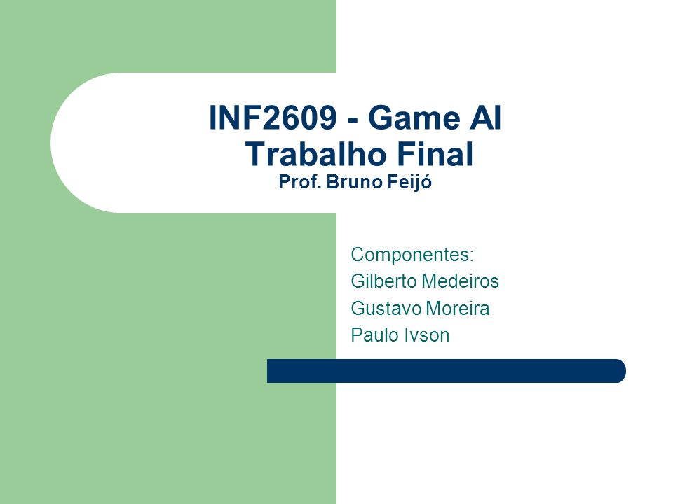 INF2609 - Game AI Trabalho Final Prof. Bruno Feijó Componentes: Gilberto Medeiros Gustavo Moreira Paulo Ivson