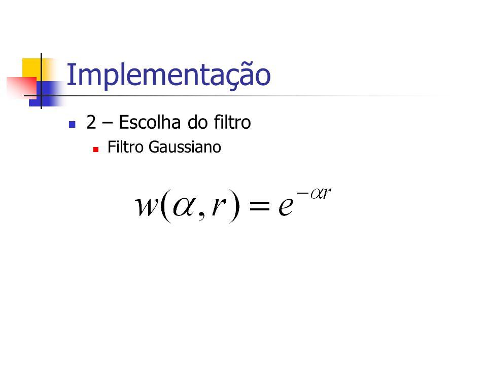 Implementação 2 – Escolha do filtro Filtro Gaussiano
