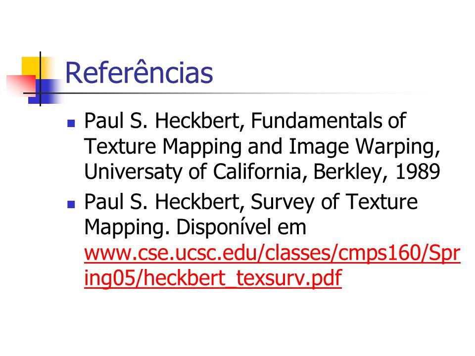 Referências Paul S. Heckbert, Fundamentals of Texture Mapping and Image Warping, Universaty of California, Berkley, 1989 Paul S. Heckbert, Survey of T