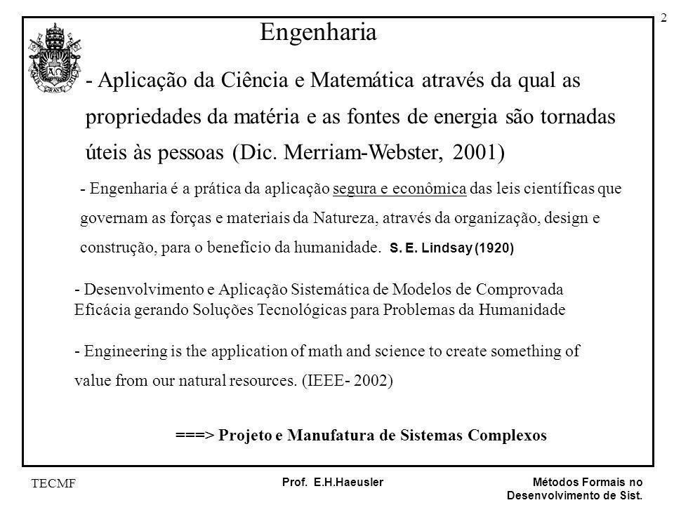 2 Métodos Formais no Desenvolvimento de Sist. Prof. E.H.Haeusler TECMF - Aplicação da Ciência e Matemática através da qual as propriedades da matéria