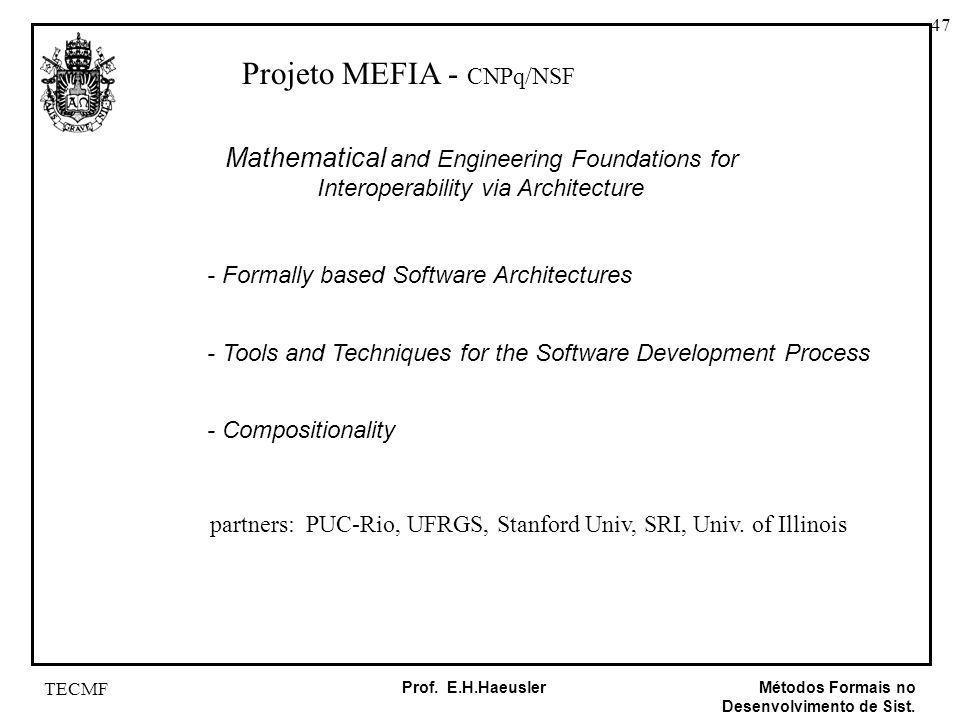 47 Métodos Formais no Desenvolvimento de Sist. Prof. E.H.Haeusler TECMF Mathematical and Engineering Foundations for Interoperability via Architecture