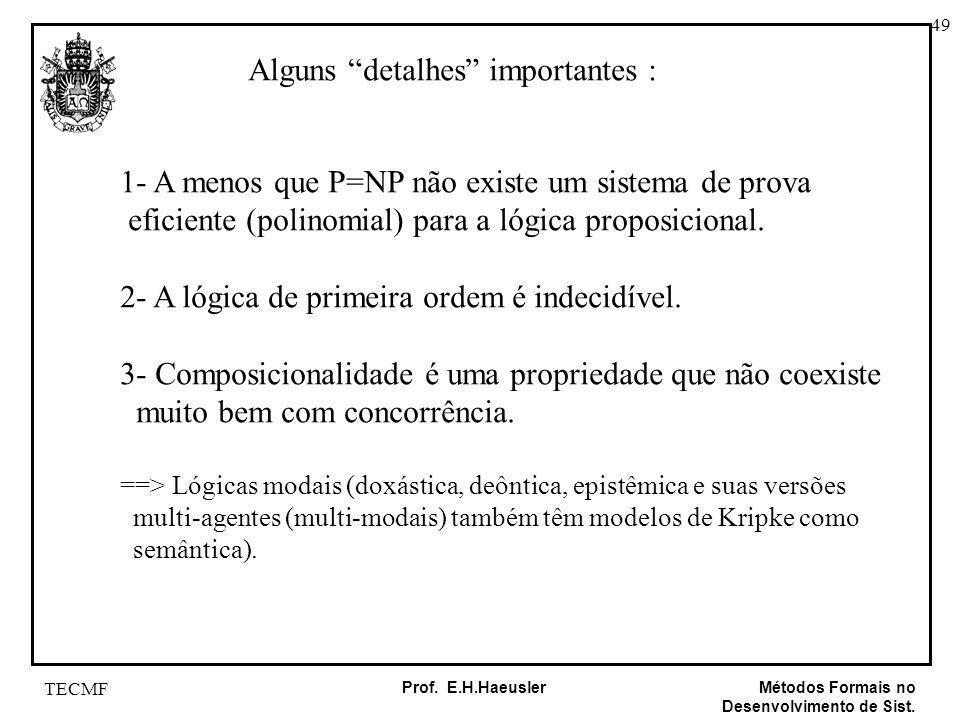 49 Métodos Formais no Desenvolvimento de Sist. Prof. E.H.Haeusler TECMF Alguns detalhes importantes : 1- A menos que P=NP não existe um sistema de pro