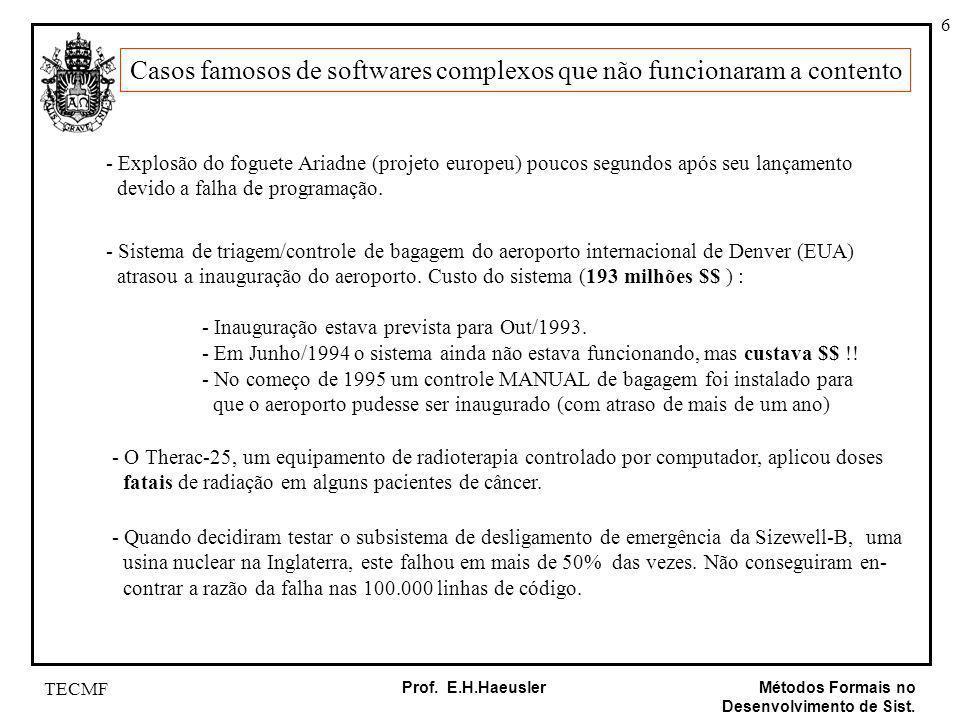 6 Métodos Formais no Desenvolvimento de Sist. Prof. E.H.Haeusler TECMF Casos famosos de softwares complexos que não funcionaram a contento - Explosão