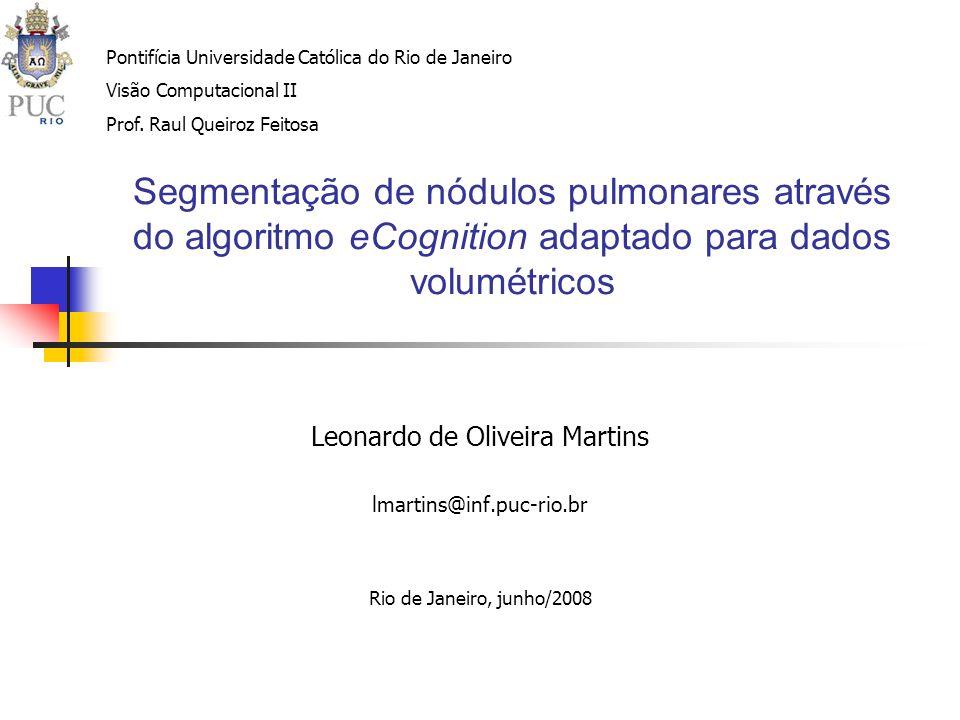 Segmentação de nódulos pulmonares através do algoritmo eCognition adaptado para dados volumétricos Leonardo de Oliveira Martins lmartins@inf.puc-rio.b