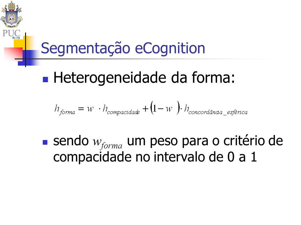 Segmentação eCognition Heterogeneidade da forma: sendo w forma um peso para o critério de compacidade no intervalo de 0 a 1