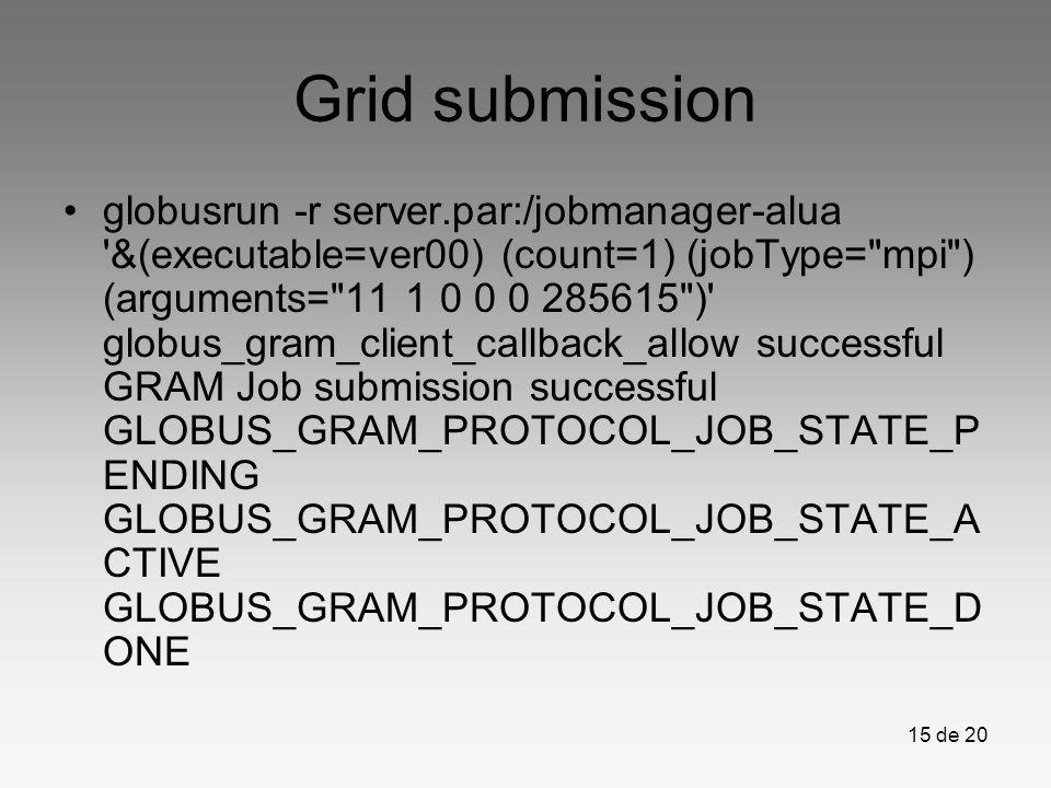 15 de 20 Grid submission globusrun -r server.par:/jobmanager-alua '&(executable=ver00) (count=1) (jobType=