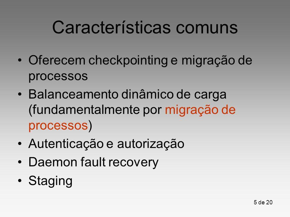 5 de 20 Características comuns Oferecem checkpointing e migração de processos Balanceamento dinâmico de carga (fundamentalmente por migração de proces