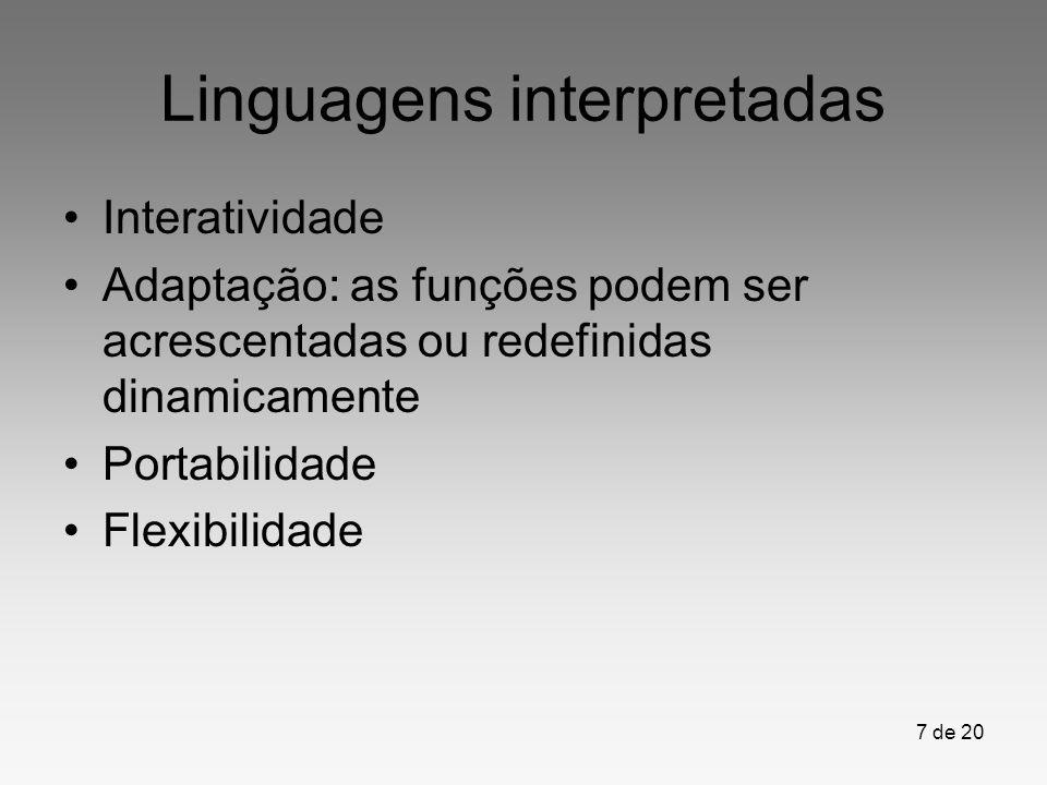 7 de 20 Linguagens interpretadas Interatividade Adaptação: as funções podem ser acrescentadas ou redefinidas dinamicamente Portabilidade Flexibilidade
