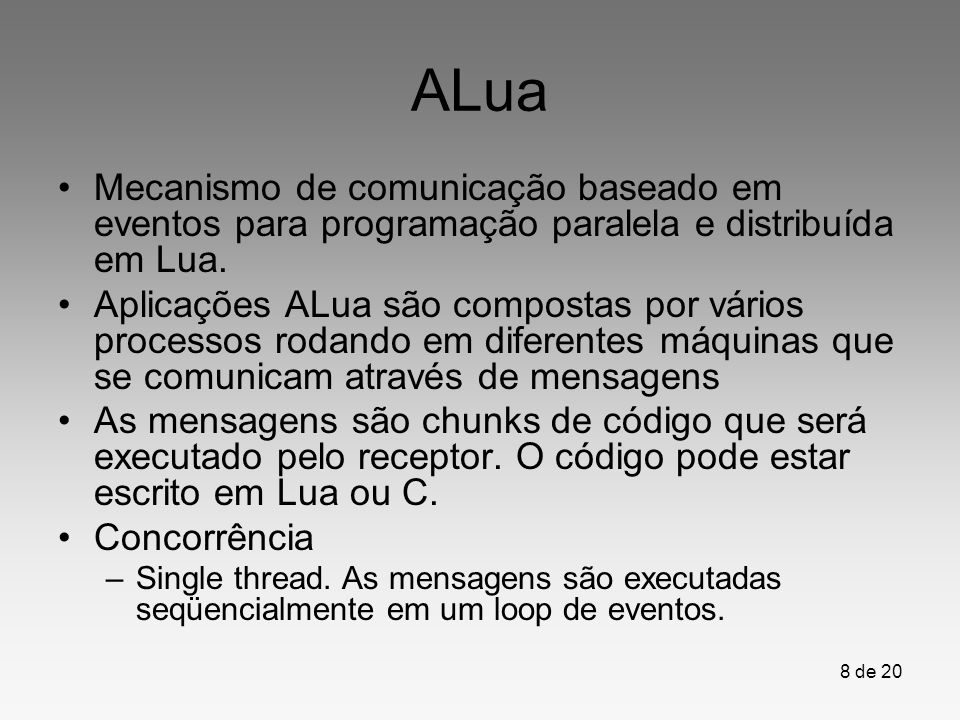 19 de 20 Mais informações Managing jobs with an interpreted language for dynamic adaptation, MGC2005 http://alua.inf.puc-rio.br