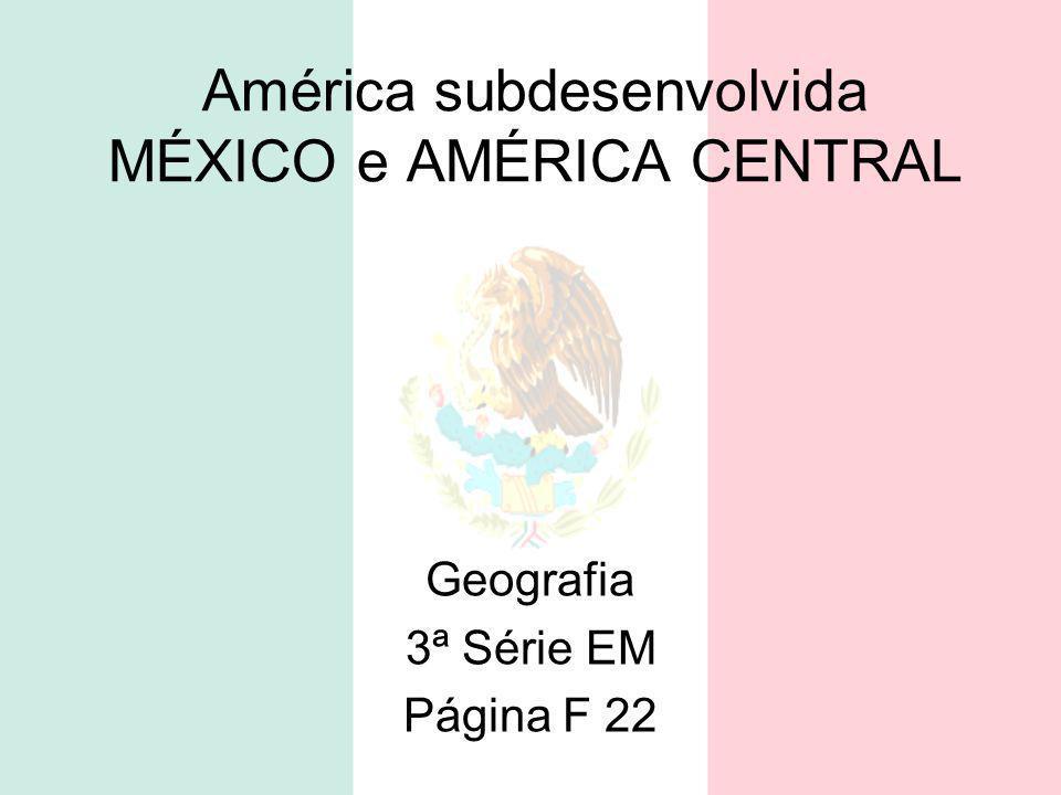 América subdesenvolvida MÉXICO e AMÉRICA CENTRAL Geografia 3ª Série EM Página F 22