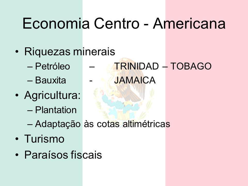 Economia Centro - Americana Riquezas minerais –Petróleo –TRINIDAD – TOBAGO –Bauxita-JAMAICA Agricultura: –Plantation –Adaptação às cotas altimétricas